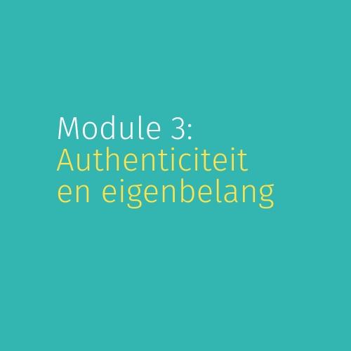 Module 3: Authenticiteit en eigenbelang
