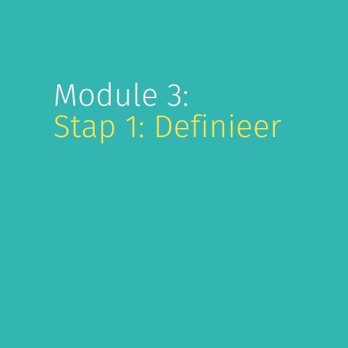 Module 3: Stap 1: Definieer