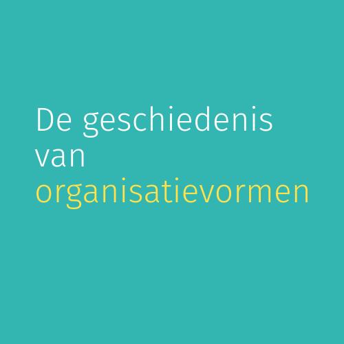 Module 2: De geschiedenis van organisatievormen